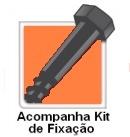 Acompanha Kit de Fixação